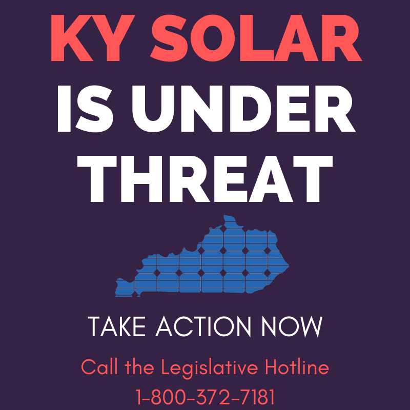 """KY Solar is Under Threat: Take Action Now. Call the Legislative Hotline 1.800.372.7181"
